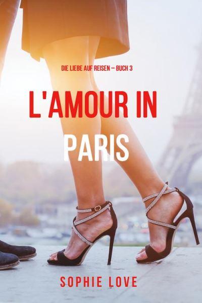 best loved 3e189 184c8 Eine-Liebe-in-Paris-Die-Liebe-auf-Reisen-Band-3.jpg