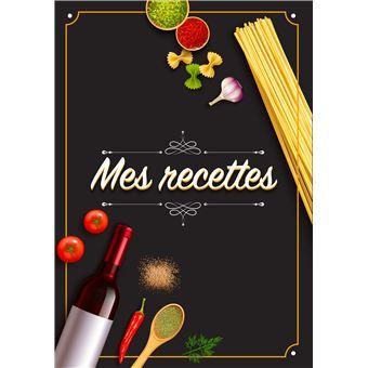 Mes Recettes Cahier De Recettes Cahier A Completer Pour 100 Recettes Livre De Cuisine Personnalise A Ecrire 50 Recette