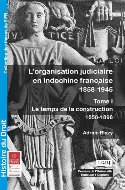 L'organisation judiciaire en Indochine française : 1858-1945
