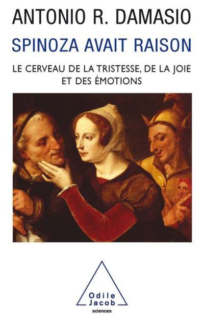 Spinoza avait raison - Joie et tristesse, le cerveau des émotions - 9782738186072 - 10,99 €