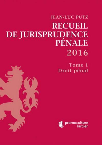 Recueil de jurisprudente pénale 2016 (2 tomes)