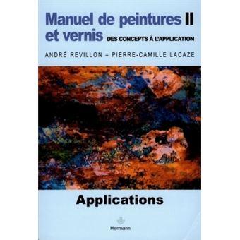 Manuel De Peintures Et Vernis Volume 2 Des Concepts A L Application Broche Pierre Camille Lacaze Andre Revillon Achat Livre Fnac
