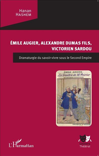 Emile Augier, Alexandre Dumas fils, Victorien Sardou