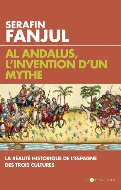Al Andalus, l'invention d'un mythe - La réalité historique de l'Espagne des trois cultures - 9782810007066 - 14,99 €