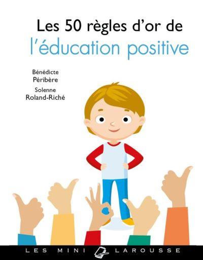 Les 50 règles d'or de l'éducation positive - 9782035924940 - 2,99 €