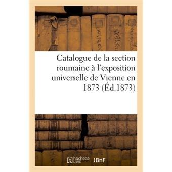 Catalogue de la section roumaine à l'exposition universelle de Vienne en 1873
