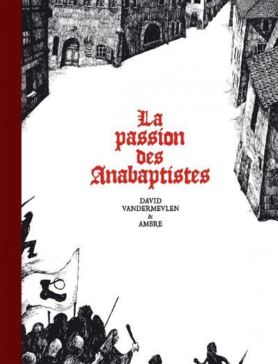 La passion des Anabaptistes - Intégrale