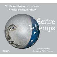 Grigny Lebègue Écrire le temps Livre d'Orgue et Motets