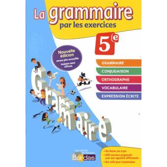 La grammaire par les exercices 5ème, Workbook, Cahier d'exercices Edition 2014 - broché ...