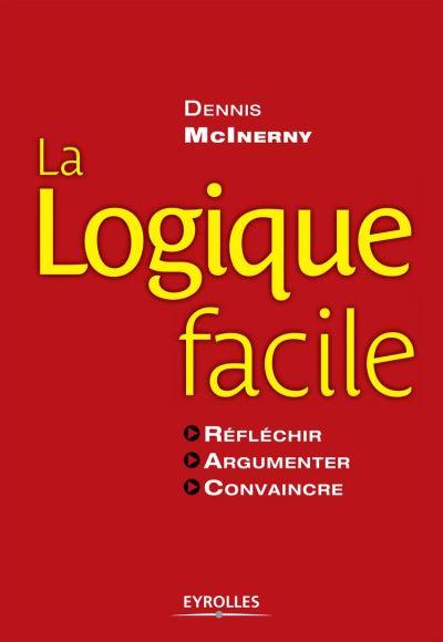 La logique facile - Réfléchir - Argumenter - Convaincre - 9782212867725 - 10,99 €