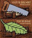 Volee de bois vert / yeux de buche