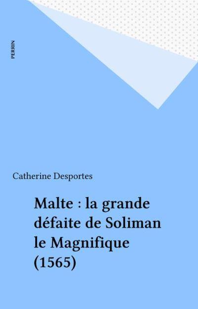 Malte - La grande défaite de Soliman le Magnifique (1565) - 9782262060077 - 9,99 €