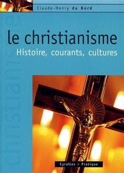Le christianisme. histoire, courants, cultures