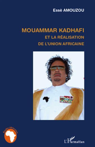 Mouammar Kadhafi et la réalisation de l'Union Africaine