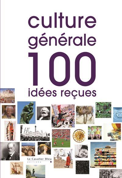Culture generale 100 idees recues