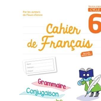 Cahier De Francais Cycle 3 6e Ed 2017
