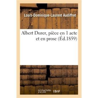 Albert durer, piece en 1 acte et en prose