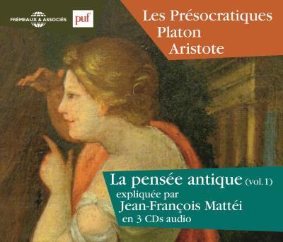 La pensée antique : les présocratiques, Platon, Aristote
