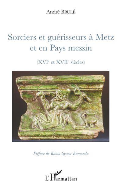 Sorciers et guérisseurs à Metz et en pays messin