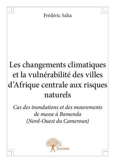 Les changements climatiques et la vulnérabilité des villes d'Afrique centrale aux risques naturels