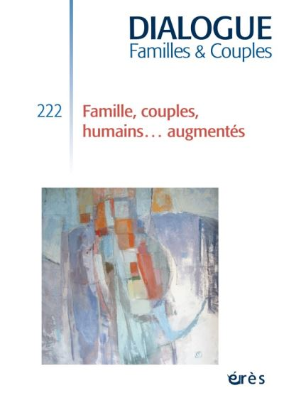DIALOGUE 222 - Famille, couples, humains augmentés