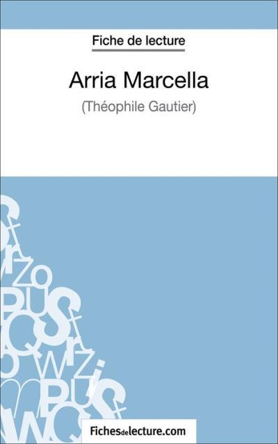 Arria Marcella de Théophile Gautier (Fiche de lecture) - Analyse complète de l'oeuvre - 9782511025772 - 3,99 €