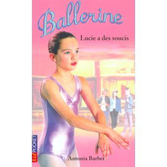 Ballerine Tome 9 Lucie A Des Soucis Antonia Barber Poche Achat Livre Fnac