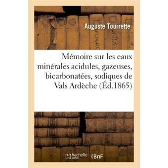 Mémoire sur les eaux minérales acidules, gazeuses, bicarbonatées, sodiques de Vals Ardèche
