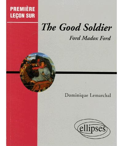 The good soldier Ford Ford Madox