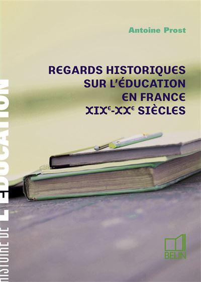Regards historiques sur l'éducation en France XIXe-XXe siècles
