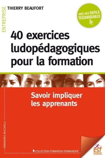 40 exercices ludopédagogiques pour la formation - Savoir impliquer les apprenants - 9782710138525 - 16,99 €