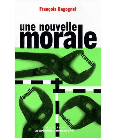 Une nouvelle morale. Famille, travail, nation