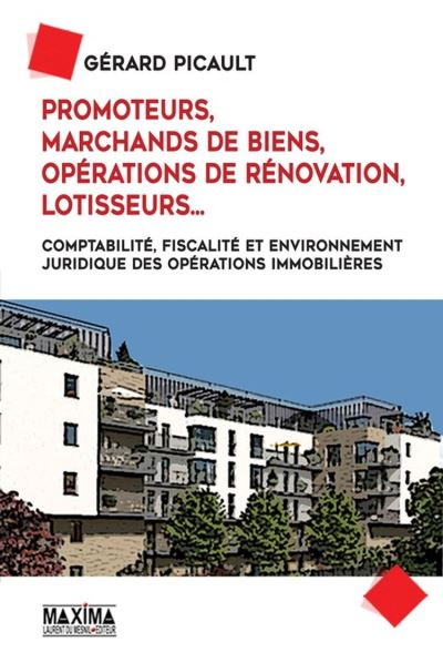 Promoteurs, marchands de biens, opérations de rénovation, lotisseurs... - Comptabilité, fiscalité et environnement juridique des opérations immobilières - 9782818807217 - 44,99 €