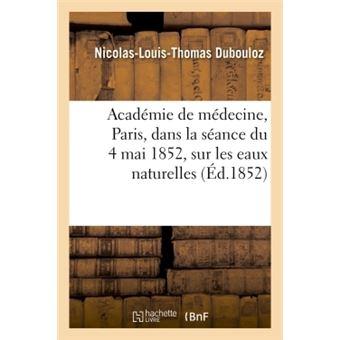 Notice lue à l'Académie de médecine, à Paris, dans la séance du 4 mai 1852, sur les eaux naturelles