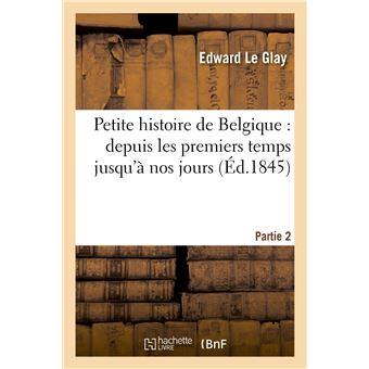 Petite histoire de Belgique : depuis les premiers temps jusqu'à nos jours. Partie 2