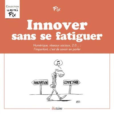 Innover sans se fatiguer numérique, réseaux sociaux, 2.0, l'important, c'est de savoir en parler