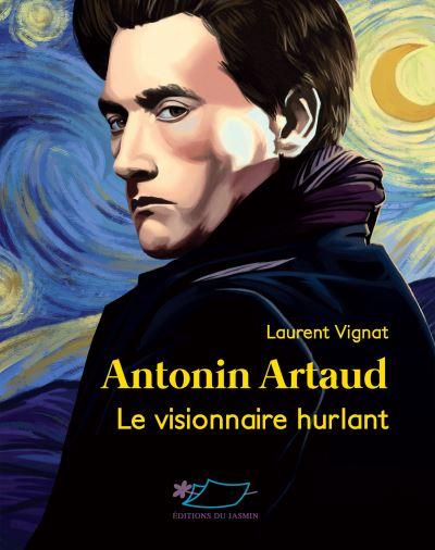 Antonin Artaud, le visionnaire hurlant