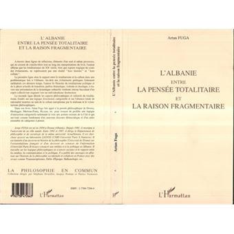 L'Albanie entre la pensée totalitaire et la raison fragmentaire