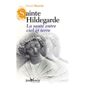 Sainte Hildegarde Tome 2. La santé retrouvée - Daniel Maurin