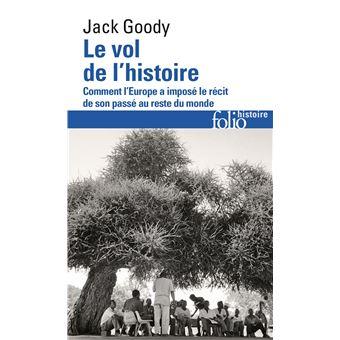 Jack Goody - Le Vol de l'Histoire. Comment l'Europe a imposé son Récit au Reste du Monde