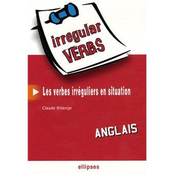 Anglais Irregular Verbs Les Verbes Irreguliers En Situation Les Verbes Irreguliers En Situation Broche Claude Billange Achat Livre Fnac