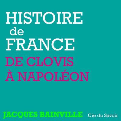 Histoire de France : de Clovis à Napoléon