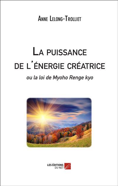 La puissance de l'énergie créatrice ou la loi de Myoho Renge kyo