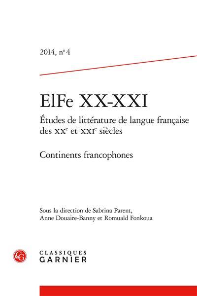 Elfe xx-xxi 2014, n° 4 - études de littérature de langue française des xxe et xx