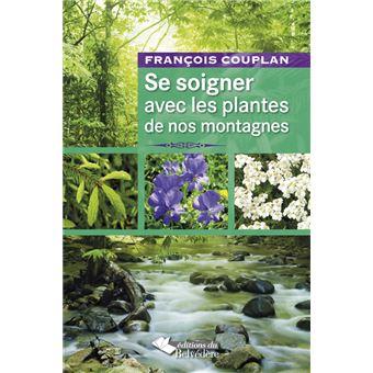 Se Soigner Avec Les Plantes De Nos Montagnes Broché François Couplan Achat Livre Fnac