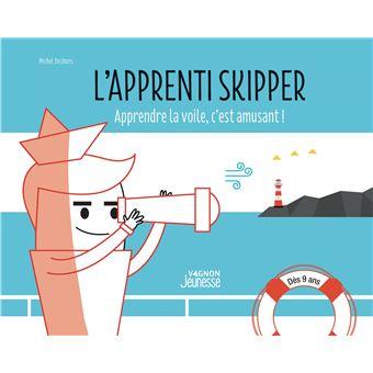 L Apprenti Skipper Apprendre La Voile En S Amusant Dernier Livre De Michel Deshors Precommande Date De Sortie Fnac