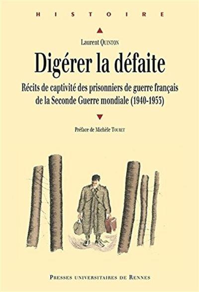 Digérer la défaite récits de captivité des prisonniers de guerre français de la Seconde guerre mondiale, 1940-1953