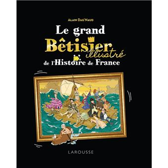Le Grand Betisier De L Histoire De France Illustre