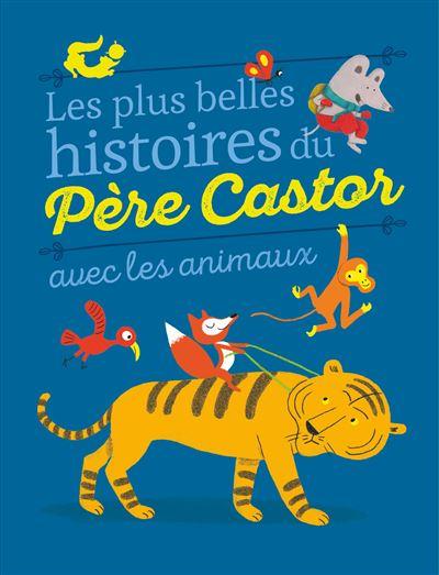 Les plus belles histoires du Père Castor avec les animaux