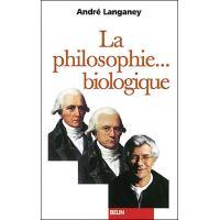 La philosophie... biologique